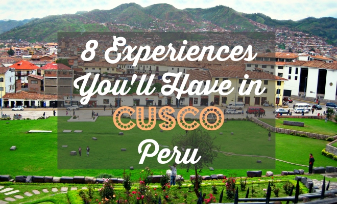 8 Experience You'll Have in Cusco Peru