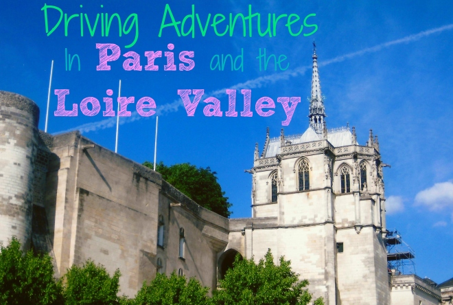 Driving Adventures in Paris and the Loire Valley