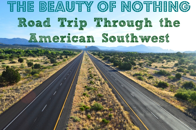 The Beauty of Nothing: Road Trip Through the American Southwest